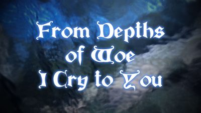 From Depths of Woe I Cry to You