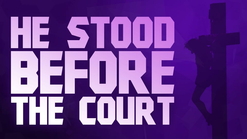 He Stood Before the Court