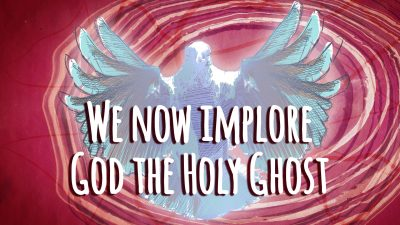 We Now Implore God the Holy Ghost