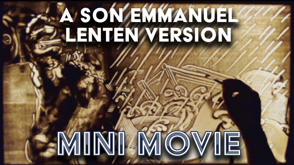 A Son Emmanuel Lenten Version - Mini_movie