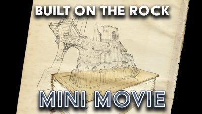 Built on the Rock - Mini Movie