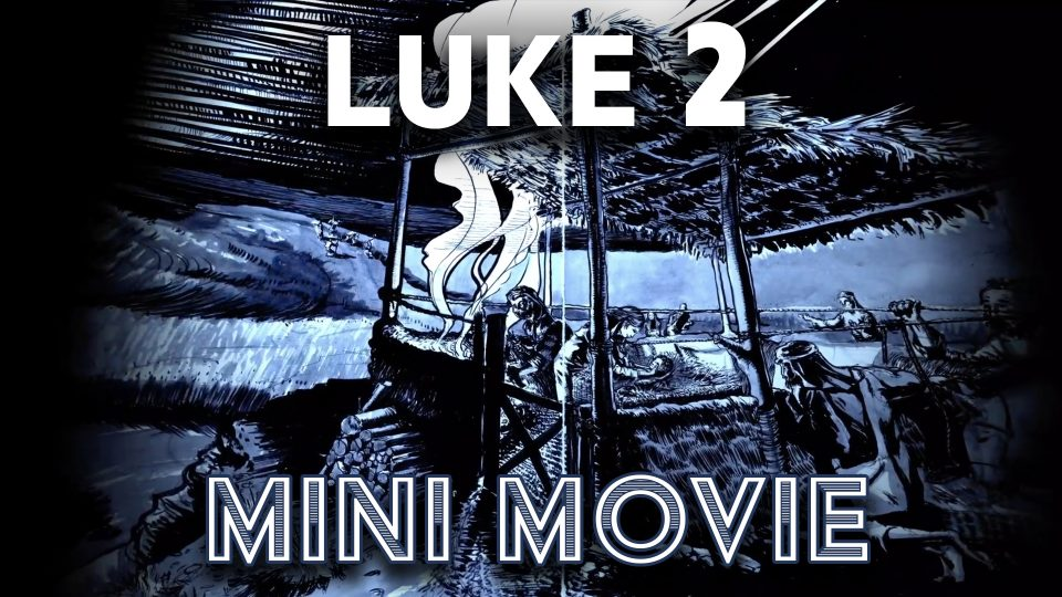 Luke 2 - Mini-Movie