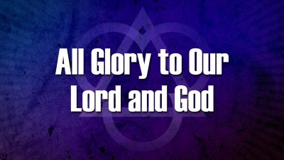 All Glory to Our Lord and God