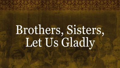 Brothers, Sisters, Let Us Gladly