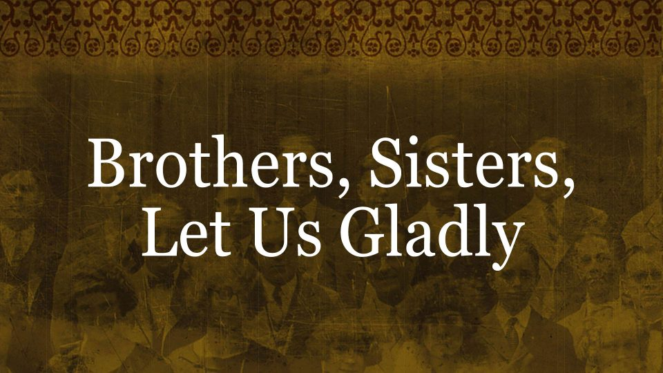 Brother's Sisters, Let Us Gladly - Title