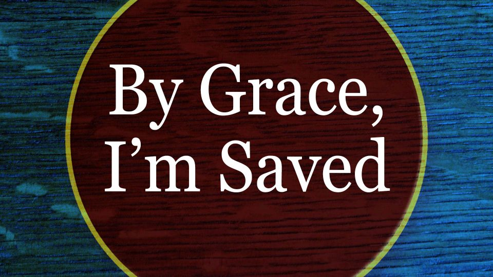 By Grace I'm Saved - Title
