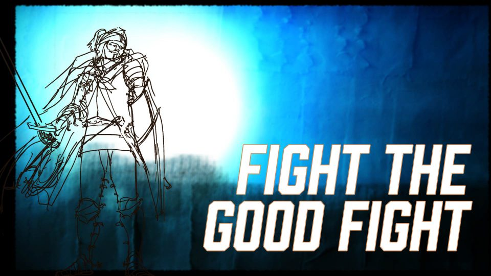 Fight the Good Fight - Christian Music - Sheet music, worship video and audio