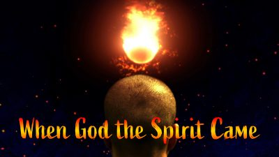When God the Spirit Came