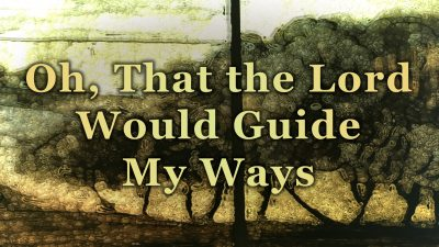 Oh, that the Lord Would Guide My Ways