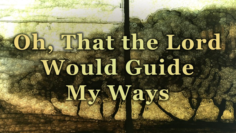 Oh, That the Lord Would Guide My Ways - TITLE