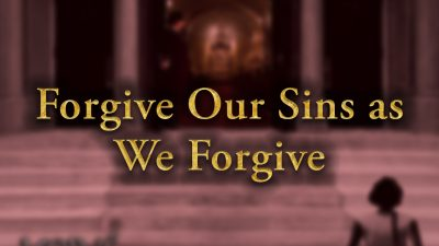 Forgive Our Sins as We Forgive