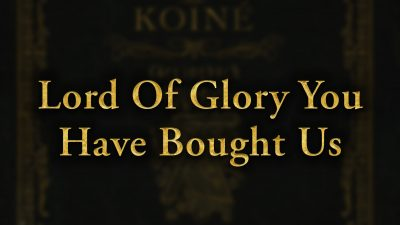 Lord Of Glory You Have Bought Us