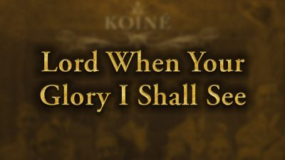 Lord, When Your Glory I Shall See