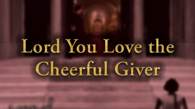 Lord You Love the Cheerful Giver
