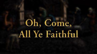 Oh, Come, All Ye Faithful