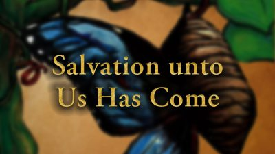 Salvation unto Us Has Come