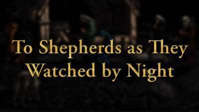To Shepherds as They Watched by Night