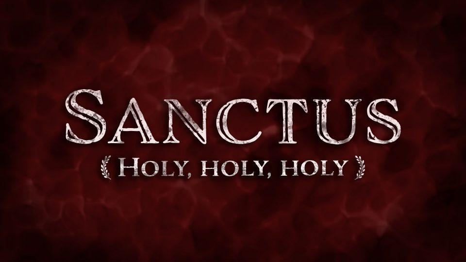 Sanctus - Holy, Holy, Holy