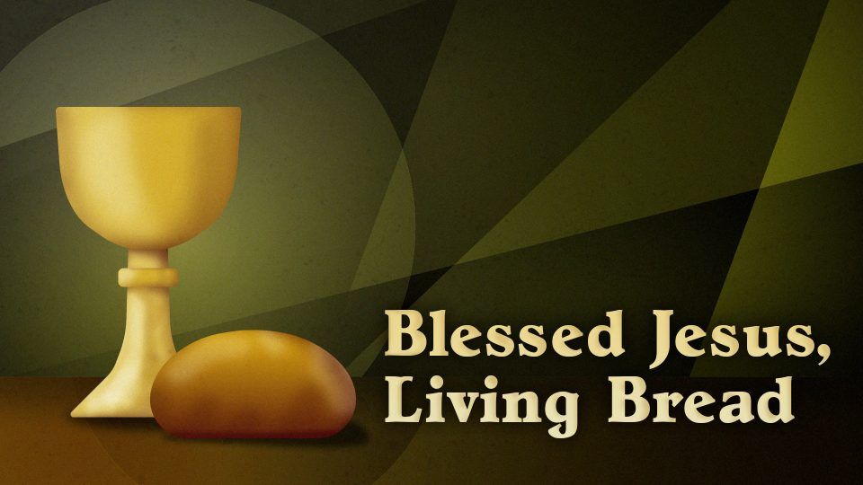 Blessed Jesus, Living Bread - TITLE
