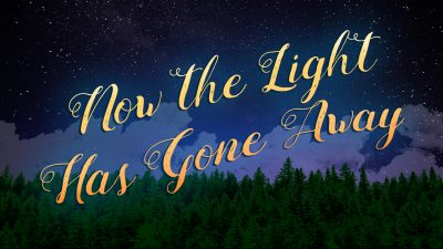 Now the Light Has Gone Away