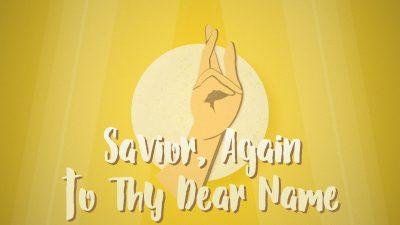 Savior, Again to Thy Dear Name