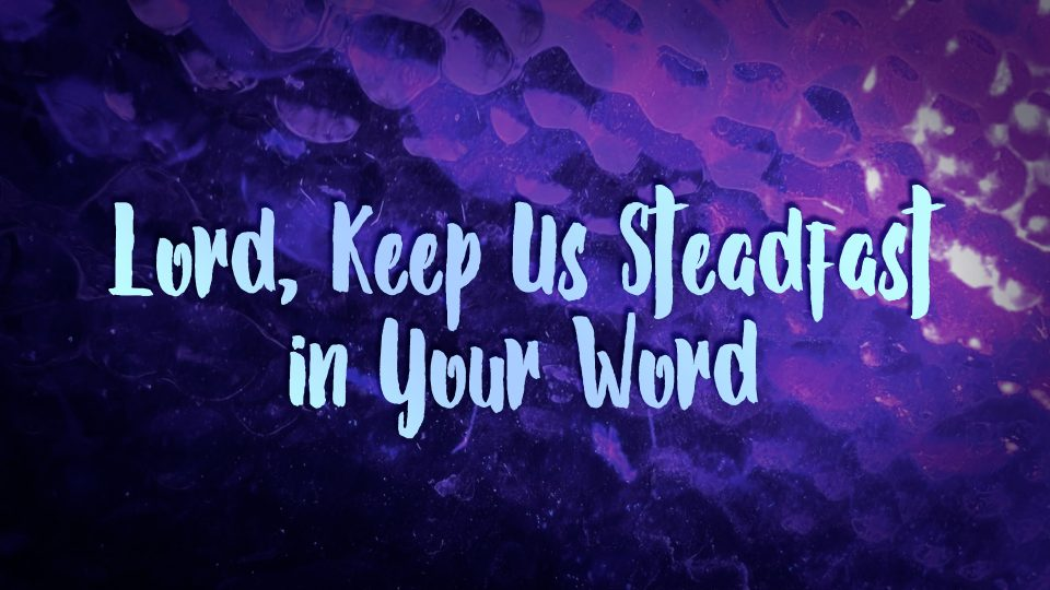 Lord, Keep Us Steadfast in Your Word - TITLE
