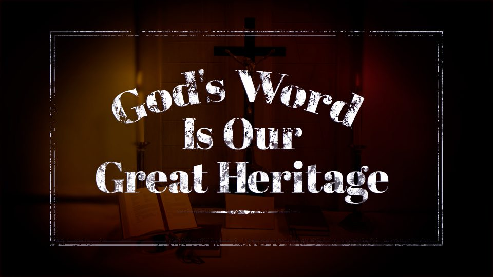 God's Word Is Our Great Heritage - TITLE